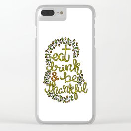Eat drink & be thankful Clear iPhone Case