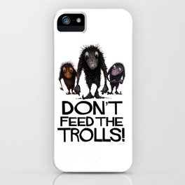 Don't Feed the Trolls! iPhone Case