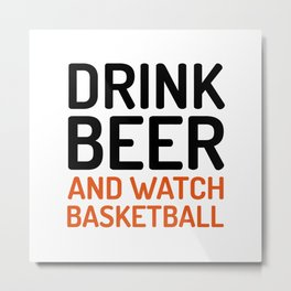Drink Beer Watch Basketball Sports Quote Metal Print