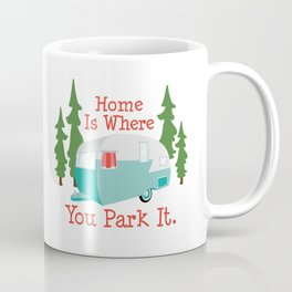Home is Where You Park it, Trailer, Camper Coffee Mug