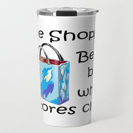 Gone Shopping Be Back When Stores Close Travel Mug