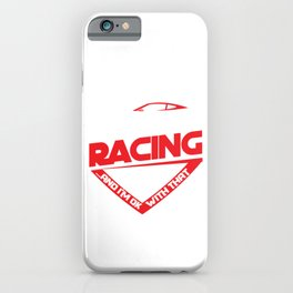 If You Don't Like Racing Race Cars Street Racing Hot Rod Racer Gifts iPhone Case
