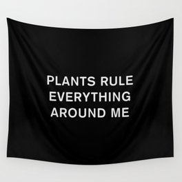Plants Rule Everything Around Me Wall Tapestry