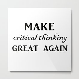 Make critical thinking great again Metal Print