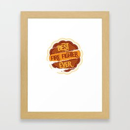 Best Fire Fighter Framed Art Print