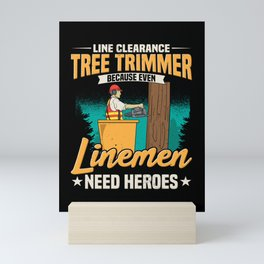 Line Clearance Tree Trimmer Because Even Linemen Need Heroes Mini Art Print