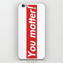 You matter! iPhone Skin