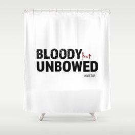 BLOODY BUT UNBOWED Shower Curtain