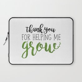 Thank You For Helping Me Grow Laptop Sleeve