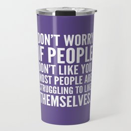Don't Worry If People Don't Like You (Ultra Violet) Travel Mug