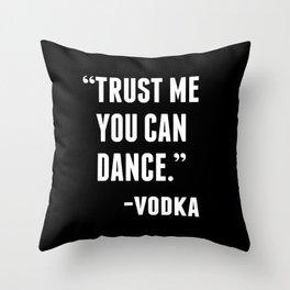 TRUST ME YOU CAN DANCE - VODKA (BLACK) Throw Pillow