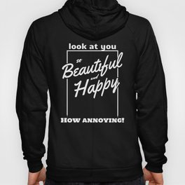 Funny and Sarcastic Typography Beautiful and Happy Hoody