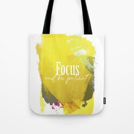 Focus And Be patient Tote Bag