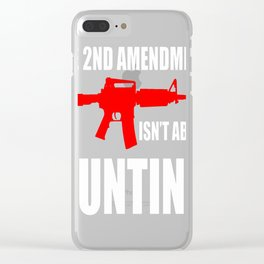 THE 2ND AMENDMENT ISNT ABOUT HUNTING Clear iPhone Case