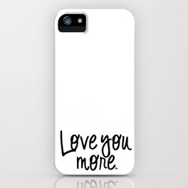 Love You More iPhone Case