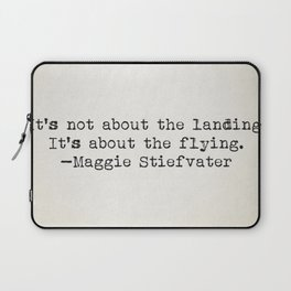 """""""It's not about the landing. It's about the flying."""" -Maggie Stiefvater Laptop Sleeve"""