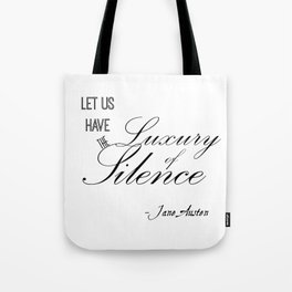 Let Us Have the Luxury of Silence - Jane Austen quote from Mansfield Park Tote Bag