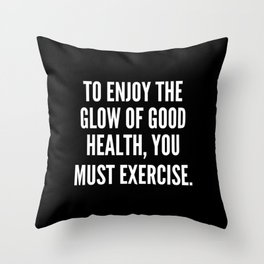 To enjoy the glow of good health you must exercise Throw Pillow
