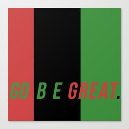 GO BE GREAT Canvas Print