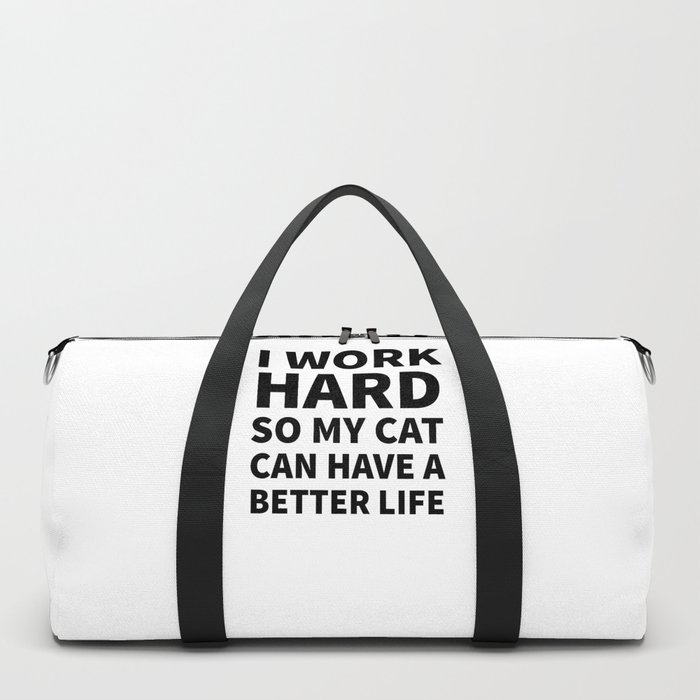 I Work Hard So My Cat Can Have a Better Life Duffle Bag