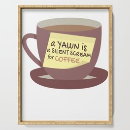 Funny Yawn Silent Scream for Coffee Lover Serving Tray