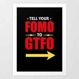 Tell Your FOMO To GTFO Art Print
