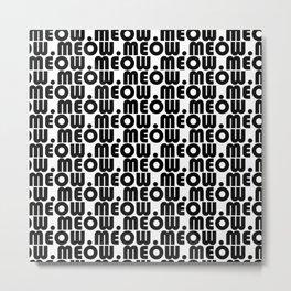 Meow Pillows - Black and White Typography Metal Print