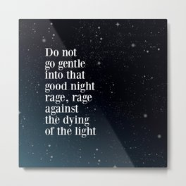 Do not  go gentle  into that  good night rage, rage against the dying of the light Metal Print