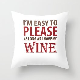 Easy to Please As Long as I Have Wine T-Shirt Throw Pillow