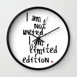 I am not weird, I am limited edition. Wall Clock