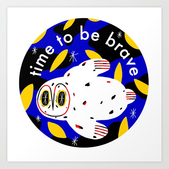 time to be brave Art Print