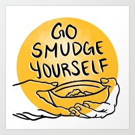 Go Smudge Yourself Art Print