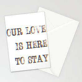 Our Love Is Here To Stay Stationery Cards