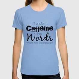 I Transform Caffeine Into Words T-shirt