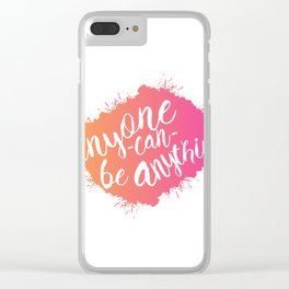 Anyone can be anything Clear iPhone Case