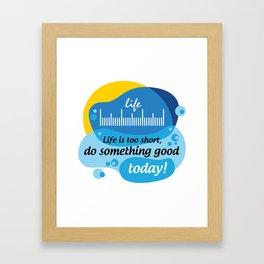 Life is too short, do something good today! [Digital Art by Hadavi Artworks] Framed Art Print