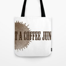 I'M NOT A COFFEE JUNKIE !  Tote Bag