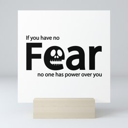 If you have no fear, no one has power over you Mini Art Print