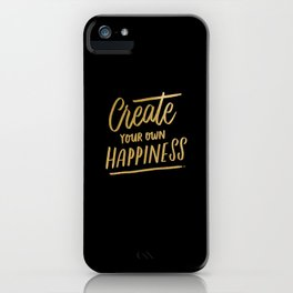 Create Your Own Happiness iPhone Case