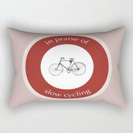 In Praise Of Slow Cycling Rectangular Pillow
