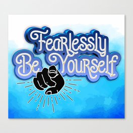 Fearlessly Be Yourself Canvas Print