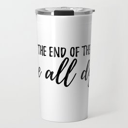 at the end of the day Travel Mug