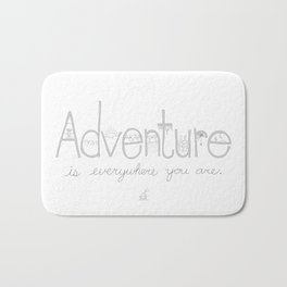 Adventure Is Everywhere You Are - B&W Bath Mat