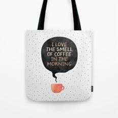 I love the smell of coffee in the morning Tote Bag