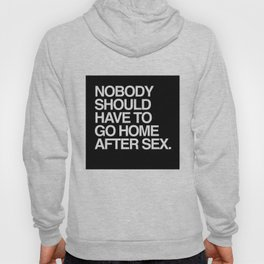 Nobody should have to go home after sex. Hoody