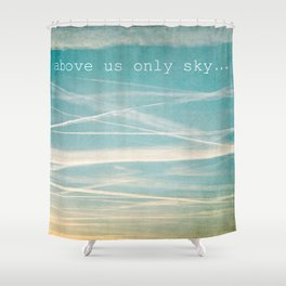 Above us only sky. Shower Curtain