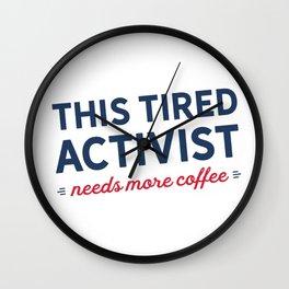 Tired Activist Needs Coffee! Wall Clock
