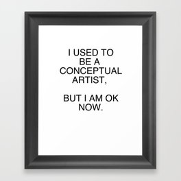 I am OK now Framed Art Print