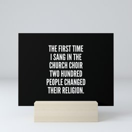 The first time I sang in the church choir two hundred people changed their religion Mini Art Print