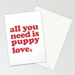 All you need is puppy love Stationery Cards